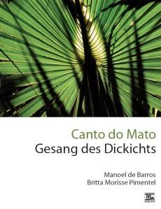 Manoel de Barros/ Britta Morisse Pimentel: Canto do Mato - Gesang des Dickichts
