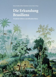 Die Erkundung Brasiliens. Friedrich Sellows unvollendete Reise