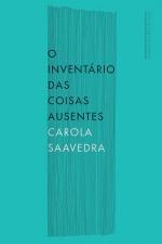 Carola Saavedra: Inventário das coisas ausentes