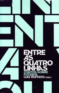 Luiz Ruffato: Entre as quatro linhas
