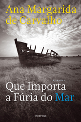 Ana Margarida de Carvalho: Que importa a fúria do mar