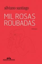 Silviano Santiago: Mil rosas roubadas