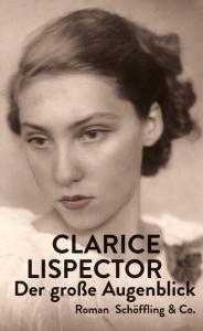 Clarice Lispector: Der große Augenblick