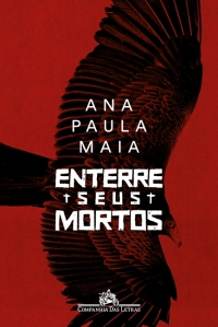 Ana Paula Maia: Enterre seus mortos