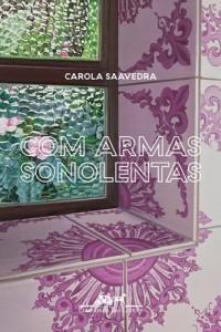Carola Saavedra: Com Armas Sonolentas