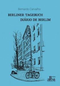 Bernardo Carvalho: Berliner Tagebuch - Diário de Berlim