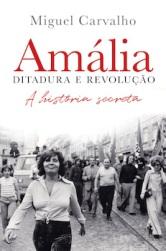 Miguel Carvalho: Amália. Ditadura e revolução